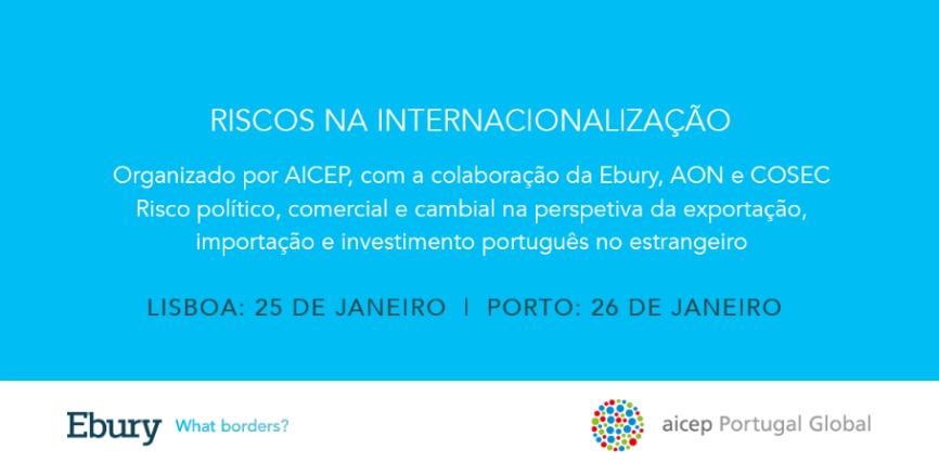 Riscos na Internacionalização: evento organizado por AICEP, com a colaboração da Ebury, AON e COSEC